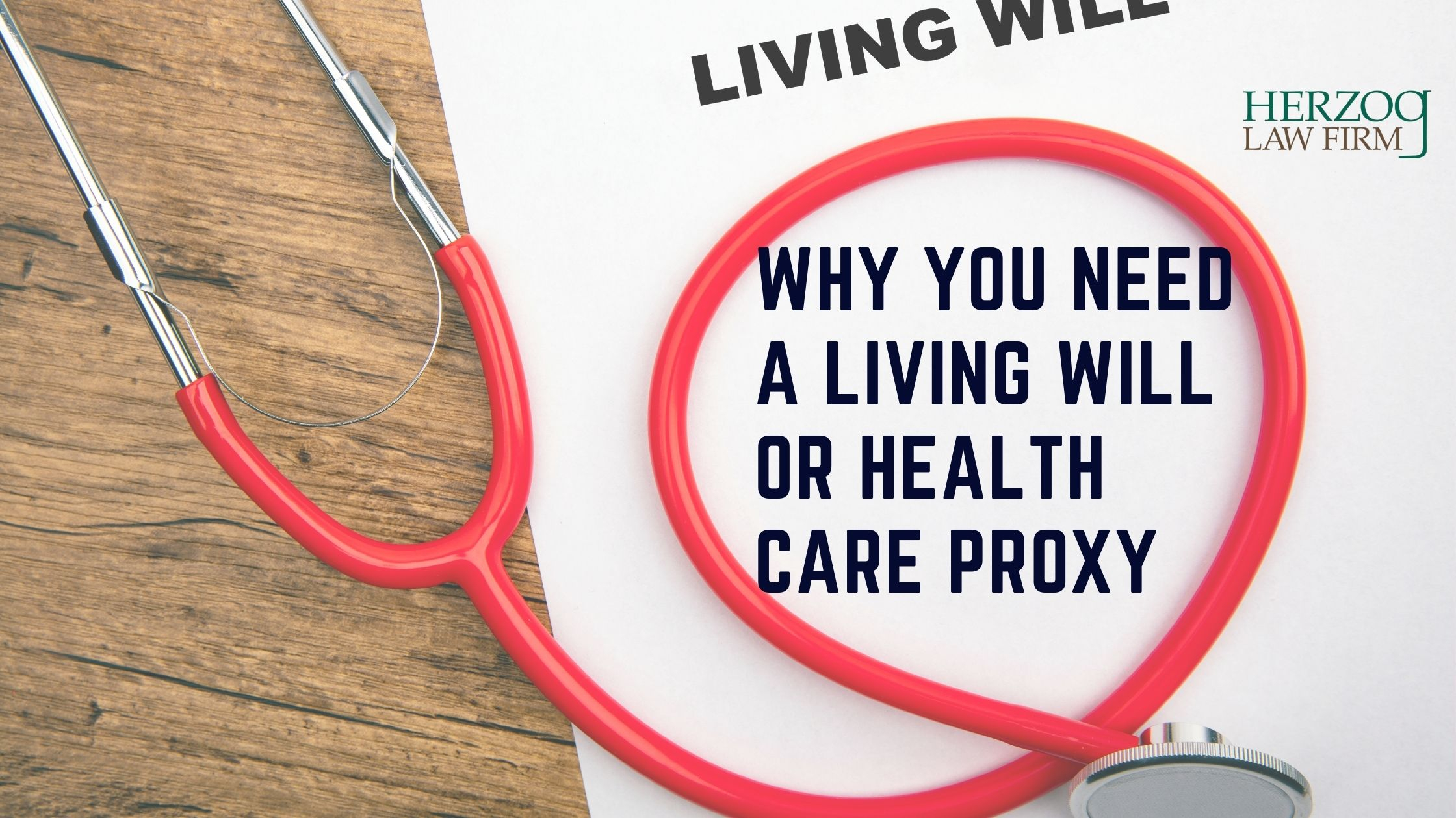 Why Have A Living Will Or Health Care Proxy Herzog Law Firm